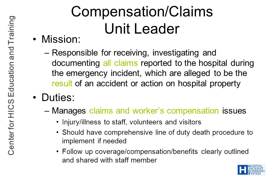 Center for HICS Education and Training Compensation/Claims Unit Leader Mission: –Responsible for receiving, investigating and documenting all claims r