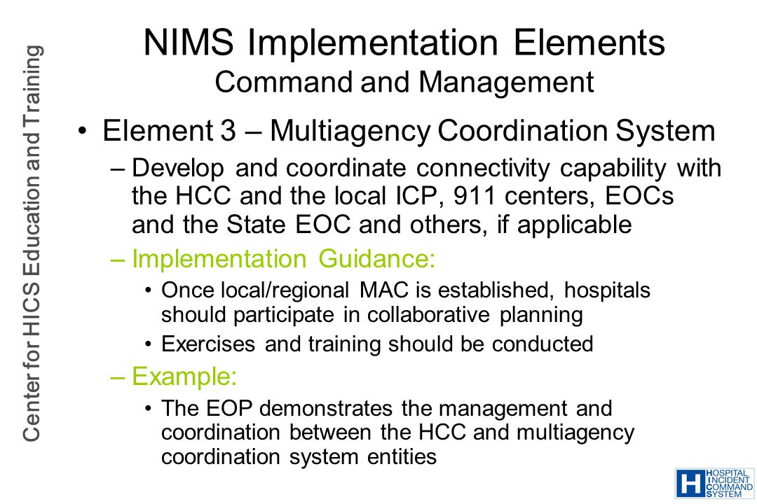 Center for HICS Education and Training NIMS Implementation Elements Command and Management Element 3 – Multiagency Coordination System –Develop and co