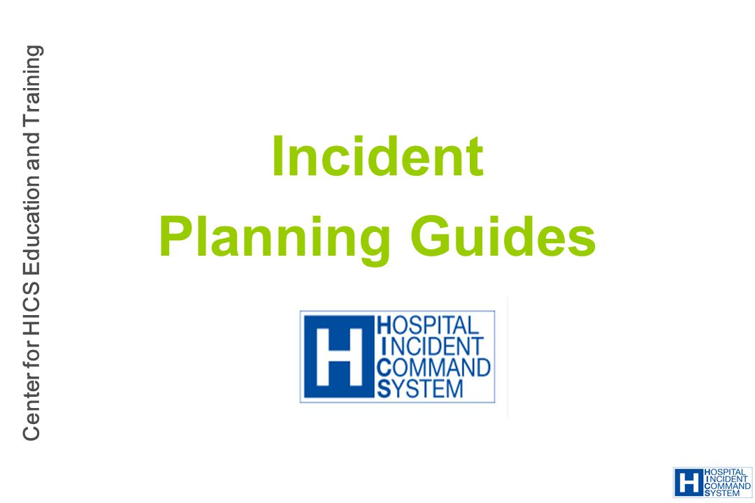 Center for HICS Education and Training Incident Planning Guides