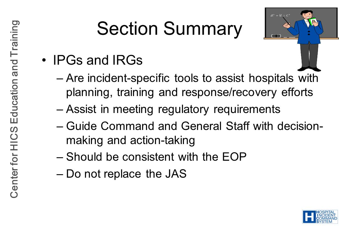 Center for HICS Education and Training Section Summary IPGs and IRGs –Are incident-specific tools to assist hospitals with planning, training and resp