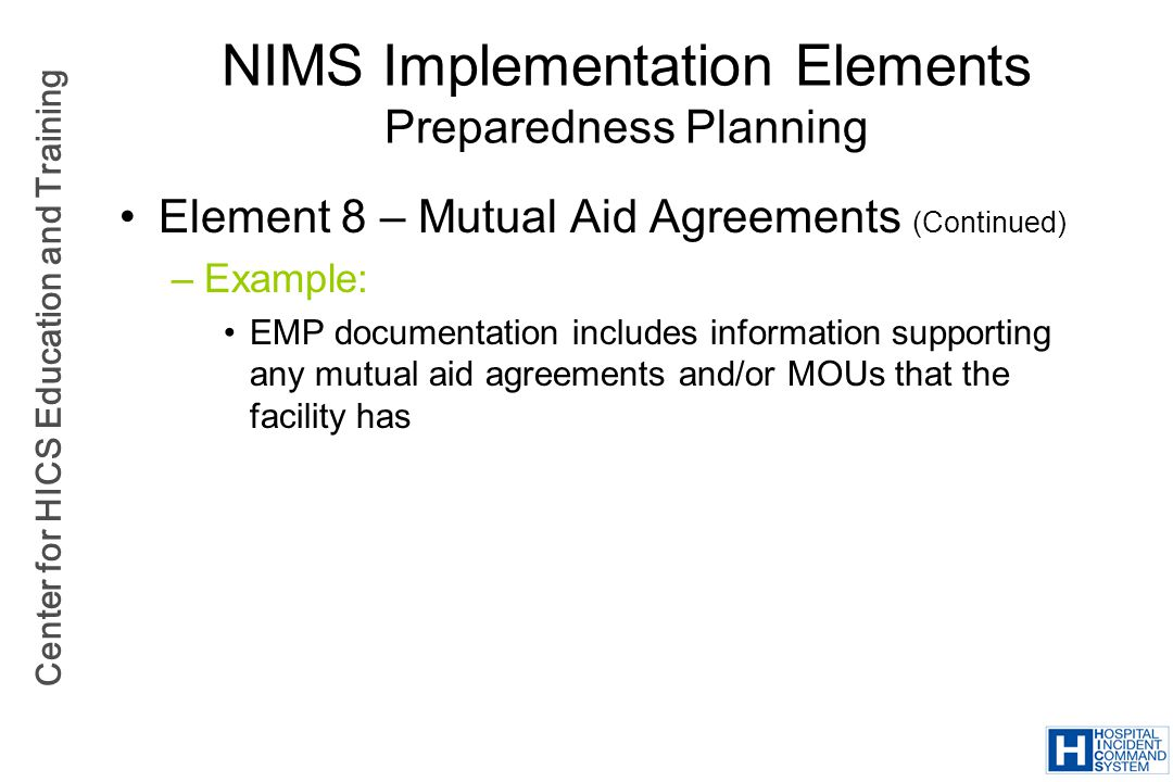 Center for HICS Education and Training NIMS Implementation Elements Preparedness Planning Element 8 – Mutual Aid Agreements (Continued) –Example: EMP
