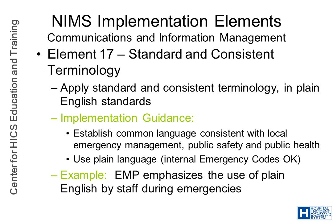 Center for HICS Education and Training NIMS Implementation Elements Communications and Information Management Element 17 – Standard and Consistent Ter