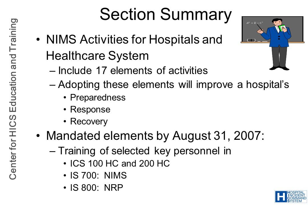 Center for HICS Education and Training Section Summary NIMS Activities for Hospitals and Healthcare System –Include 17 elements of activities –Adoptin