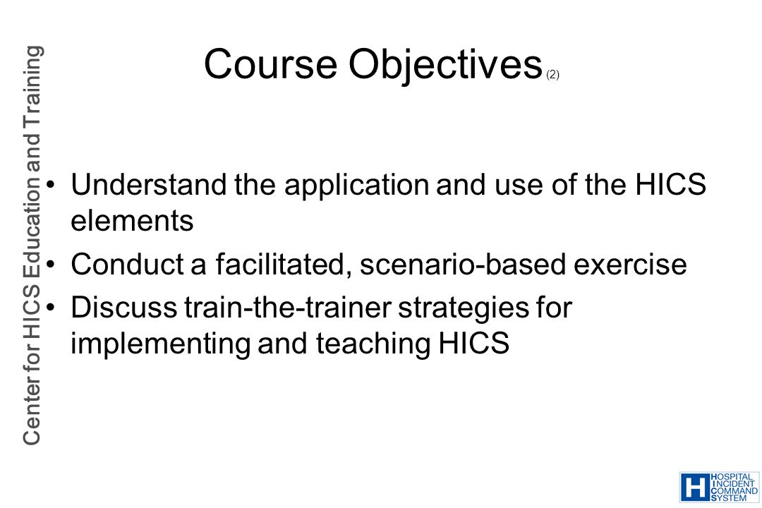 Center for HICS Education and Training Value of Using HICS Forms Your facility will be consistent with other healthcare facilities and community responders Information can be more easily shared among all responders Documentation guides your response and assists in your recovery efforts