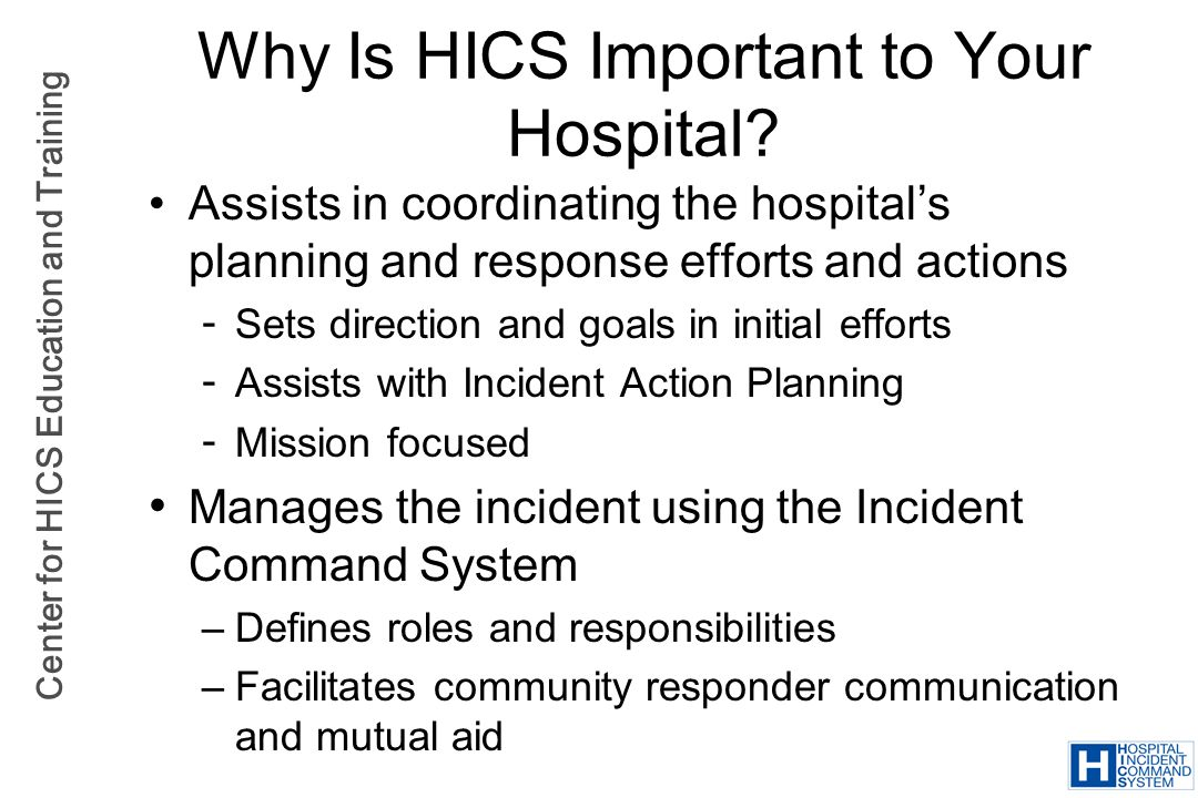 Center for HICS Education and Training Assists in coordinating the hospitals planning and response efforts and actions  Sets direction and goals in i