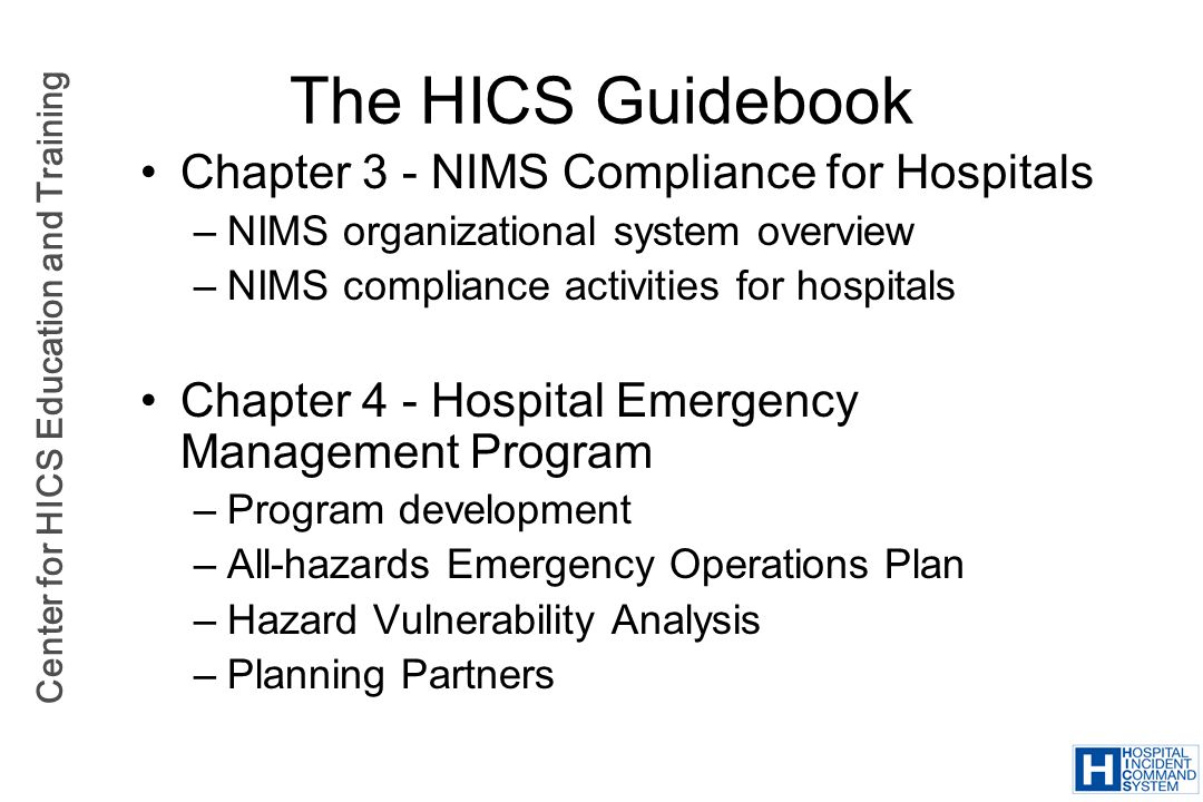 Center for HICS Education and Training Chapter 3 - NIMS Compliance for Hospitals –NIMS organizational system overview –NIMS compliance activities for