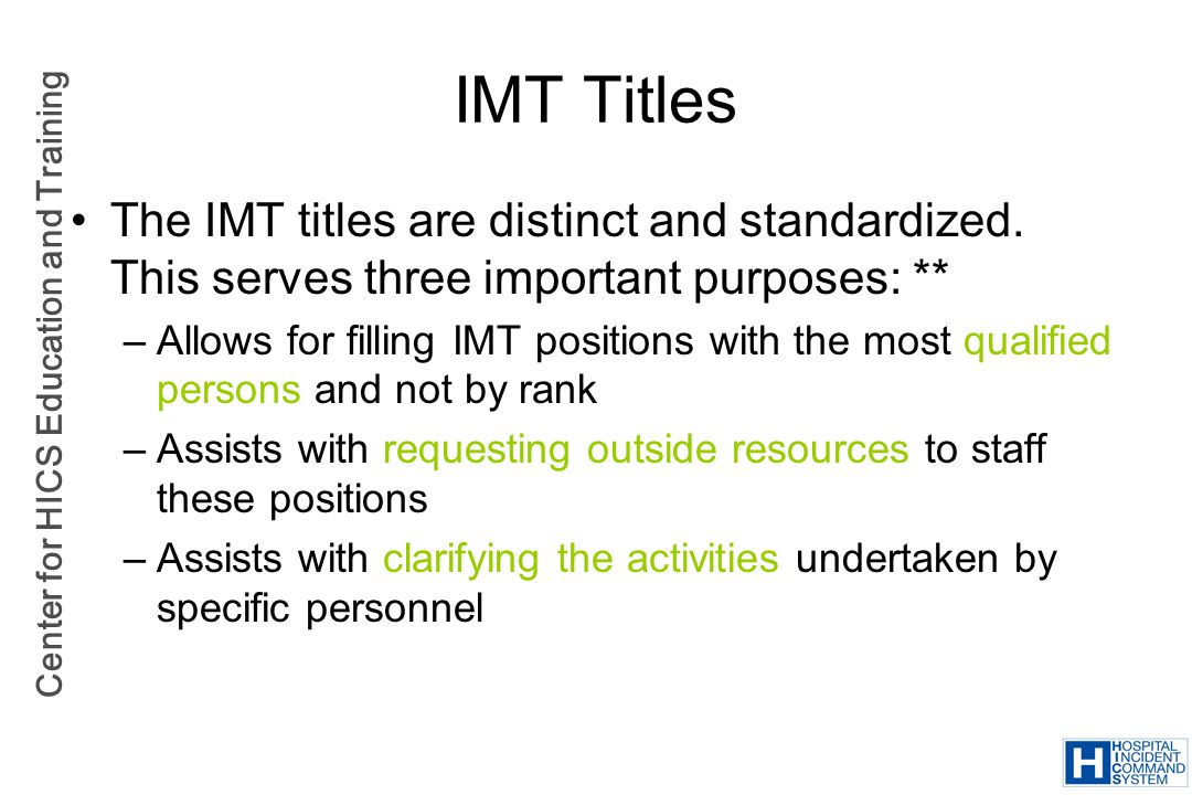 Center for HICS Education and Training IMT Titles The IMT titles are distinct and standardized. This serves three important purposes: ** –Allows for f