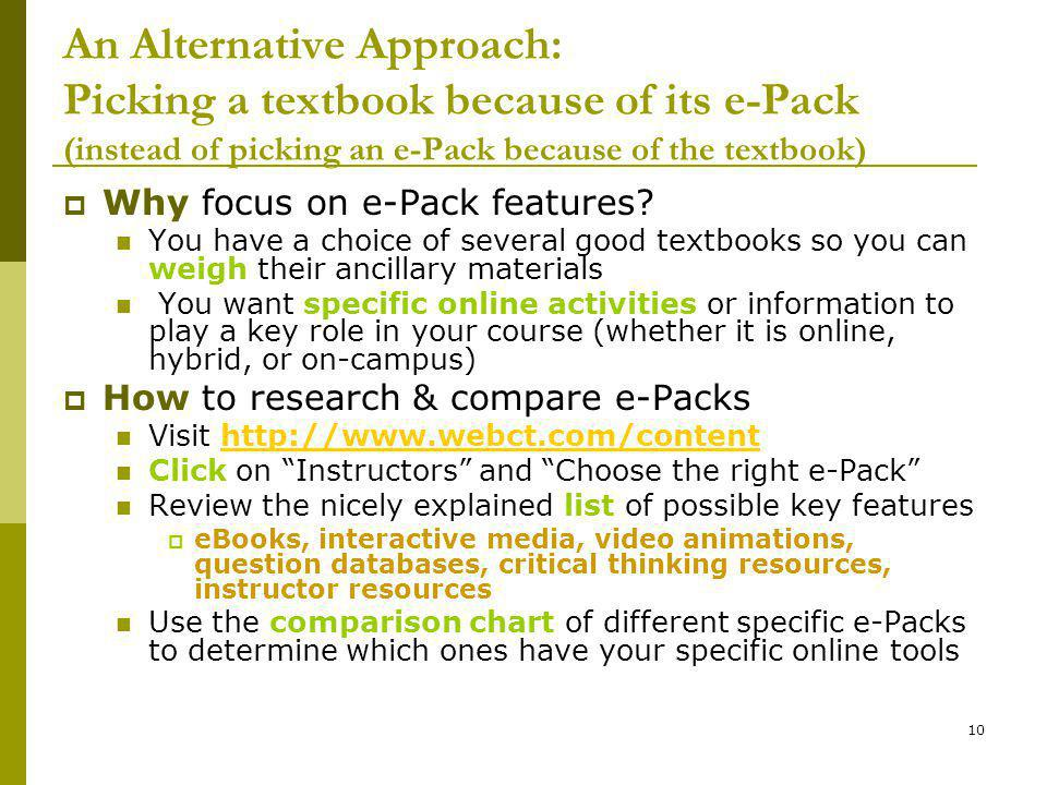 10 An Alternative Approach: Picking a textbook because of its e-Pack (instead of picking an e-Pack because of the textbook) Why focus on e-Pack features.