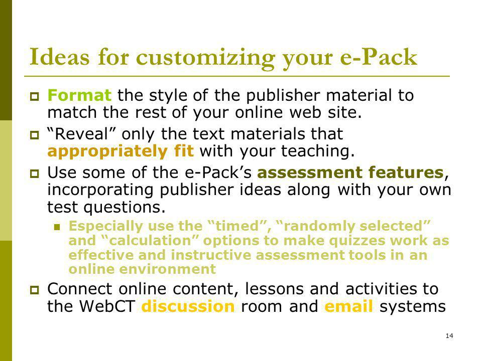 14 Ideas for customizing your e-Pack Format the style of the publisher material to match the rest of your online web site.