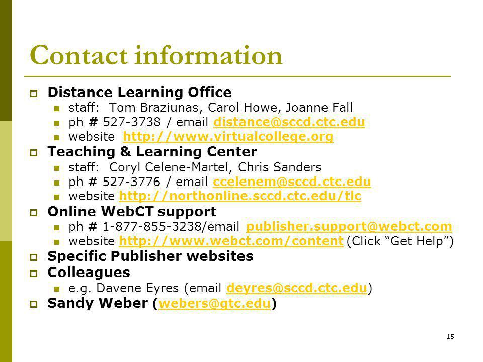 15 Contact information Distance Learning Office staff: Tom Braziunas, Carol Howe, Joanne Fall ph # 527-3738 / email distance@sccd.ctc.edudistance@sccd