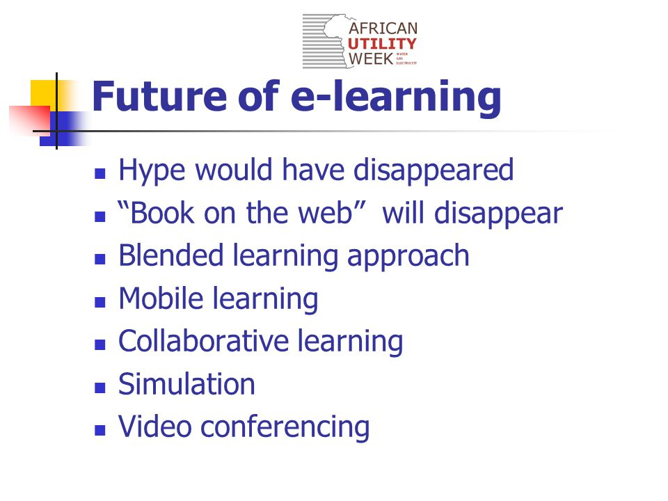 A few Myths The Quality of E-learning is what distinguishes it from other offerings E-learning will make a dramatic improvement to the learning process E-learning will replace instructor led training