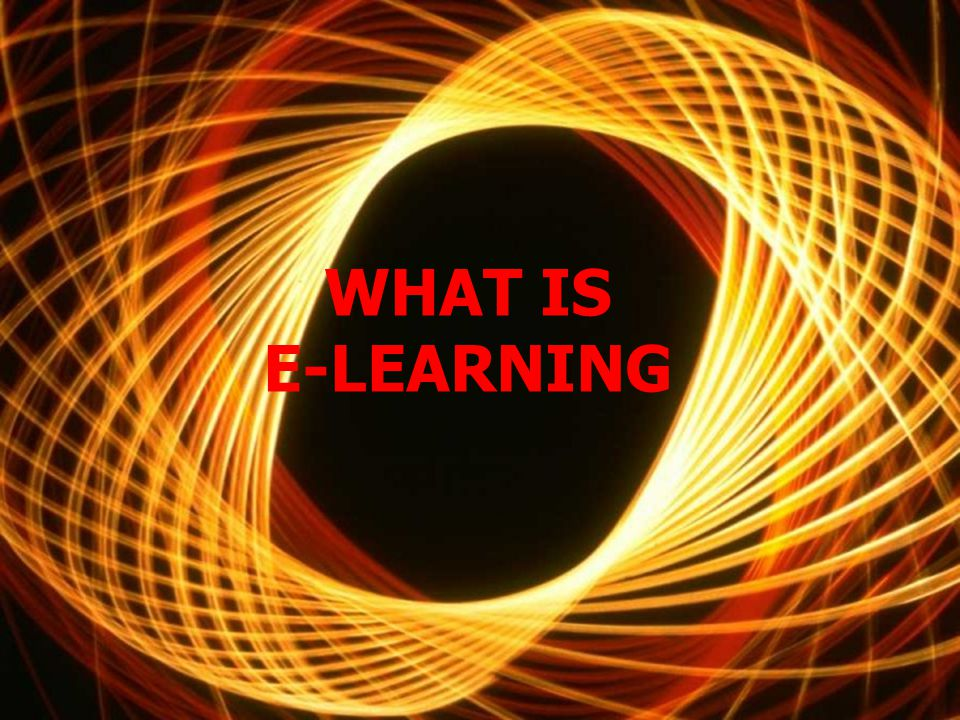 Topics What is E-learning .