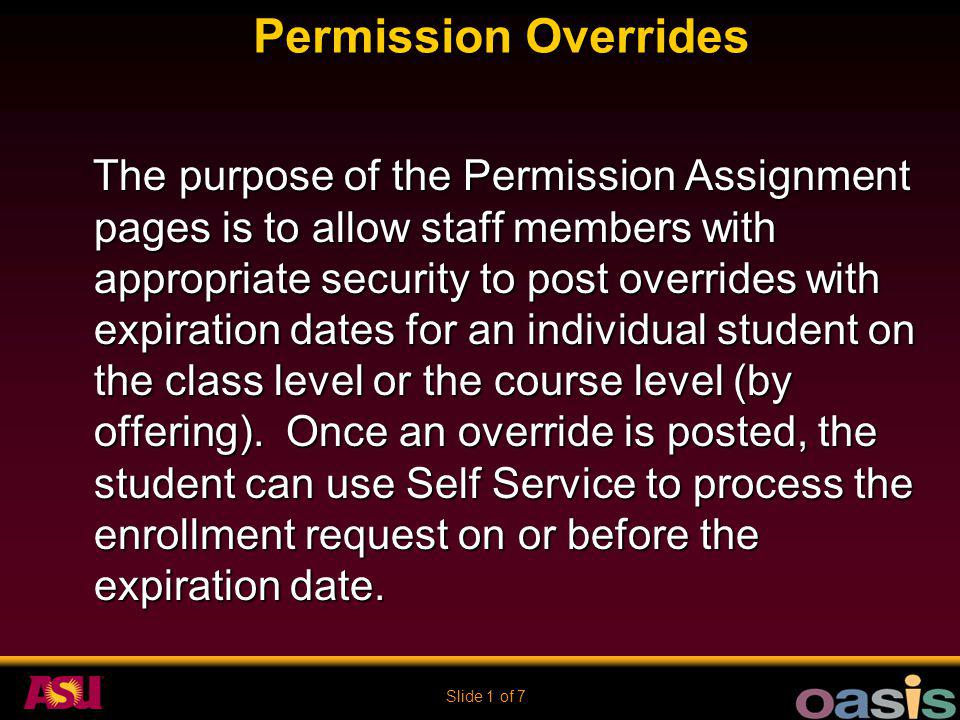Slide 2 of 7 Permission Overrides The following overrides can be posted using the Class Permission Assignment Page and the Course Permission Assignment Page.