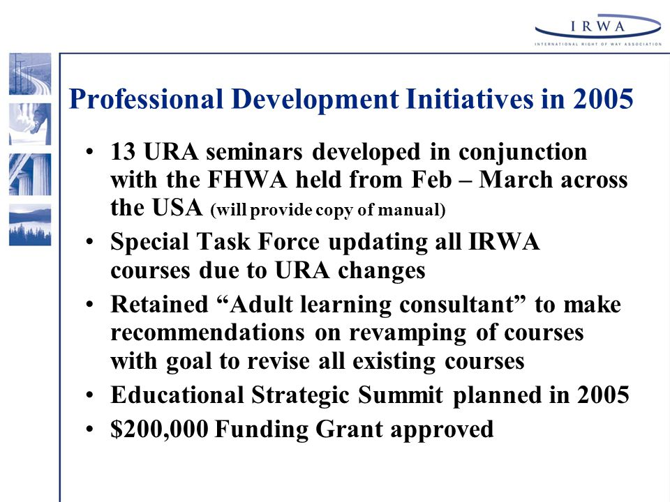 13 URA seminars developed in conjunction with the FHWA held from Feb – March across the USA (will provide copy of manual) Special Task Force updating