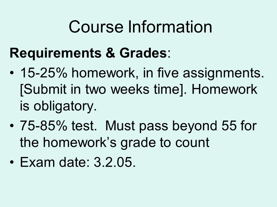 Course Information Requirements & Grades: 15-25% homework, in five assignments.