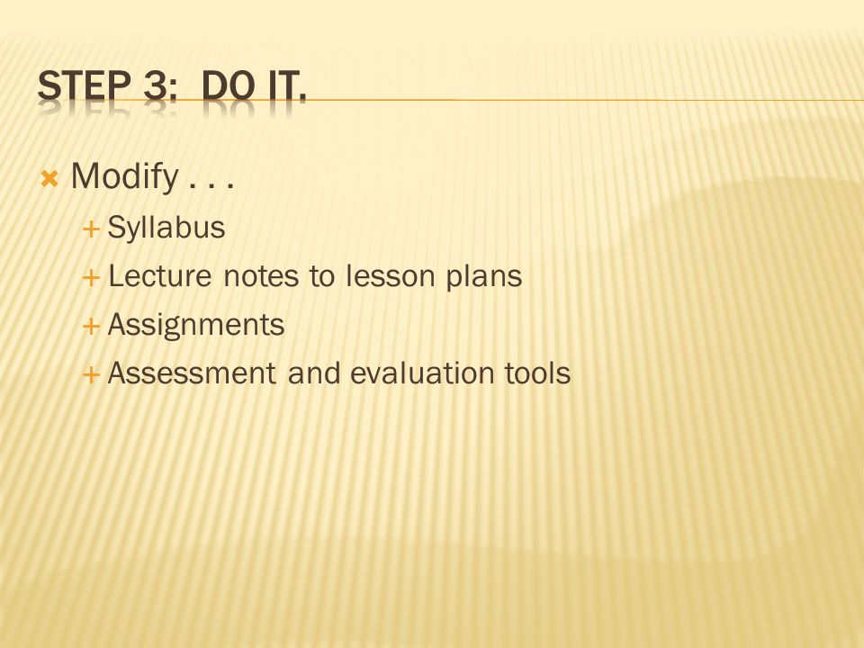 Modify... Syllabus Lecture notes to lesson plans Assignments Assessment and evaluation tools
