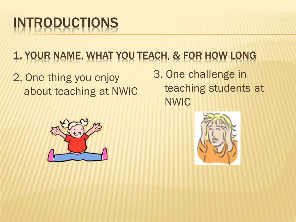 2. One thing you enjoy about teaching at NWIC 3. One challenge in teaching students at NWIC
