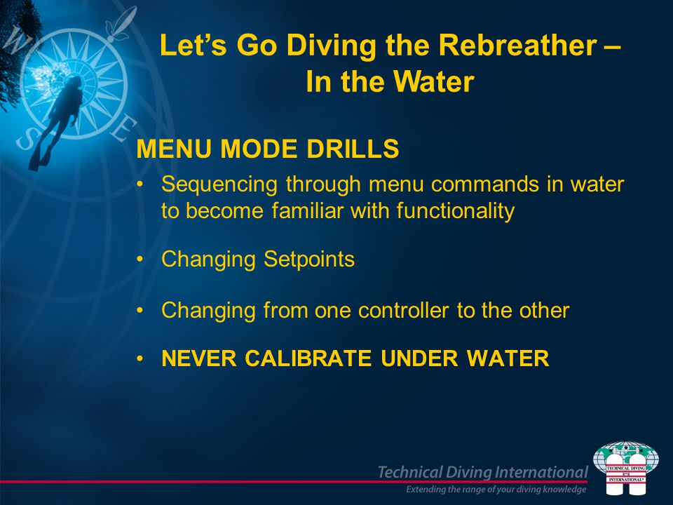 MENU MODE DRILLS Sequencing through menu commands in water to become familiar with functionality Changing Setpoints Changing from one controller to th