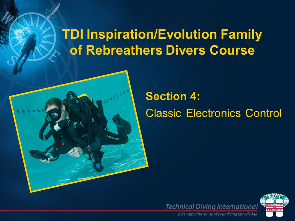 Section 4: Classic Electronics Control TDI Inspiration/Evolution Family of Rebreathers Divers Course