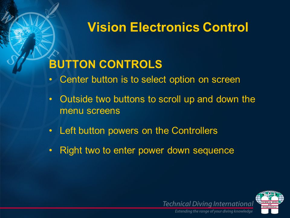 Vision Electronics Control BUTTON CONTROLS Center button is to select option on screen Outside two buttons to scroll up and down the menu screens Left