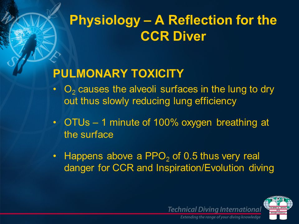 PULMONARY TOXICITY O 2 causes the alveoli surfaces in the lung to dry out thus slowly reducing lung efficiency OTUs – 1 minute of 100% oxygen breathin