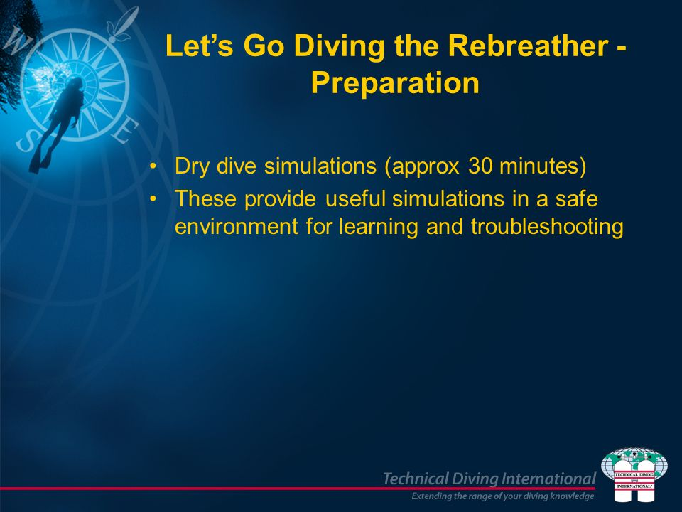 Dry dive simulations (approx 30 minutes) These provide useful simulations in a safe environment for learning and troubleshooting Lets Go Diving the Re