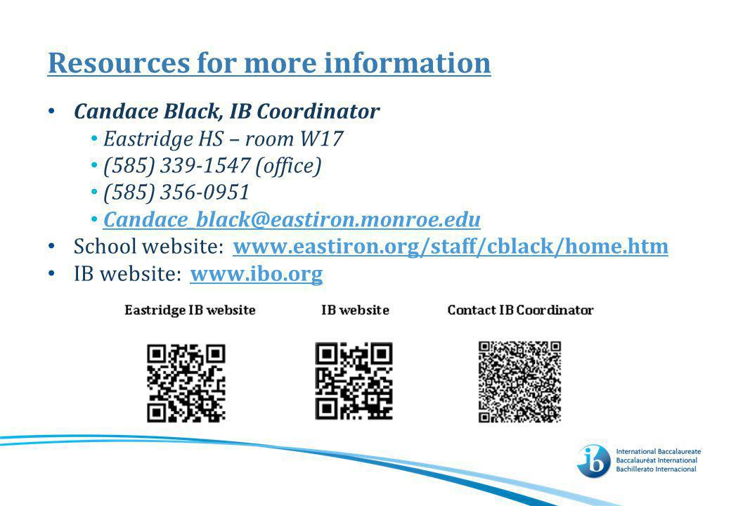Resources for more information Candace Black, IB Coordinator Eastridge HS – room W17 (585) 339-1547 (office) (585) 356-0951 Candace_black@eastiron.mon