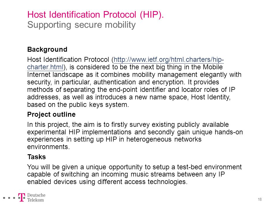 18 Host Identification Protocol (HIP). Supporting secure mobility Background Host Identification Protocol (http://www.ietf.org/html.charters/hip- char