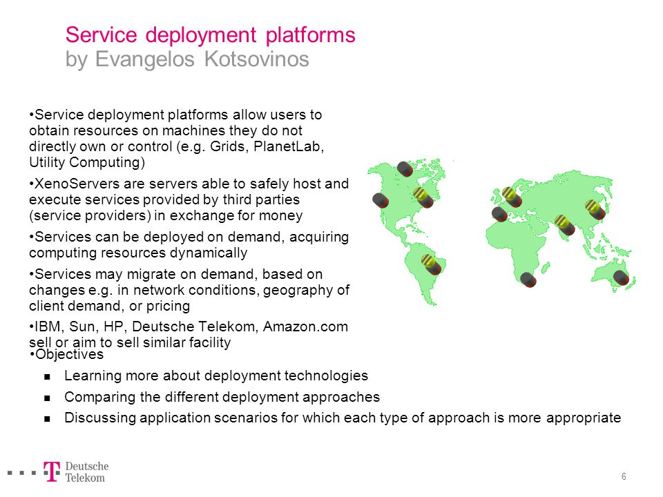 6 Service deployment platforms by Evangelos Kotsovinos Service deployment platforms allow users to obtain resources on machines they do not directly o