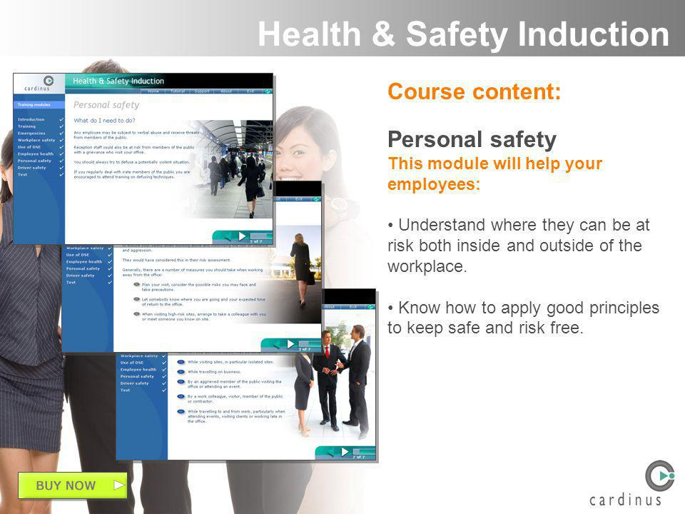 Course content: Personal safety This module will help your employees: Understand where they can be at risk both inside and outside of the workplace.
