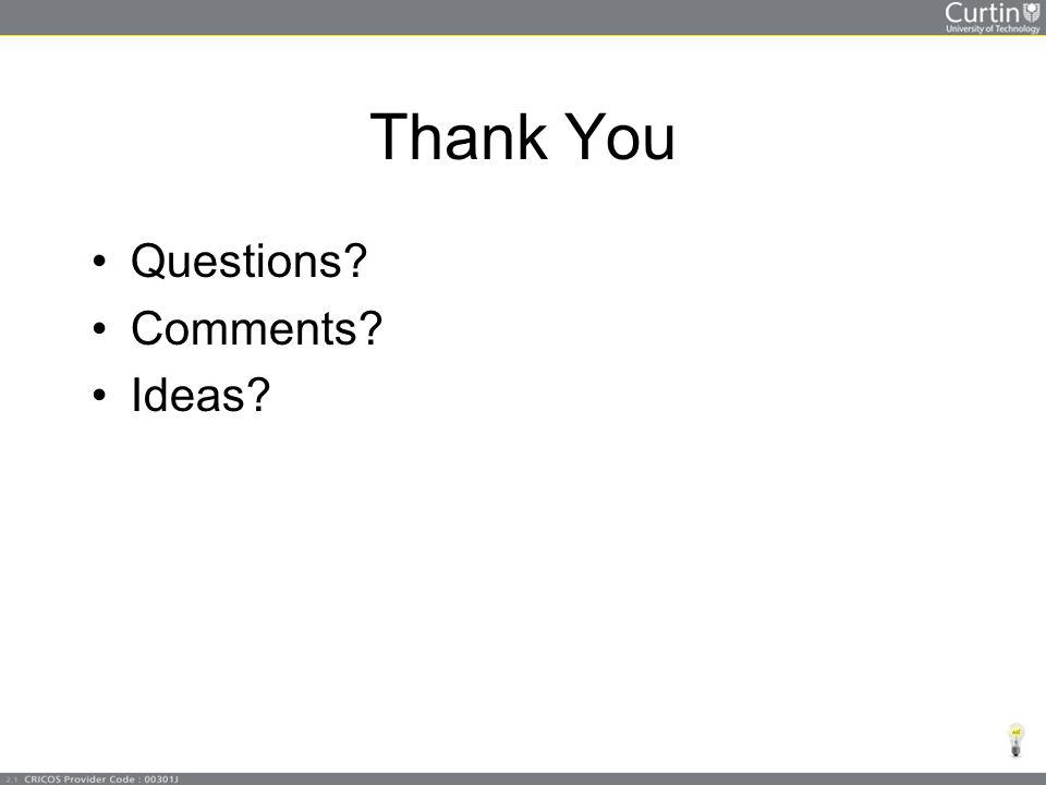 Thank You Questions? Comments? Ideas?
