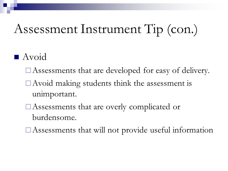 Assessment Instrument Tip (con.) Avoid Assessments that are developed for easy of delivery.