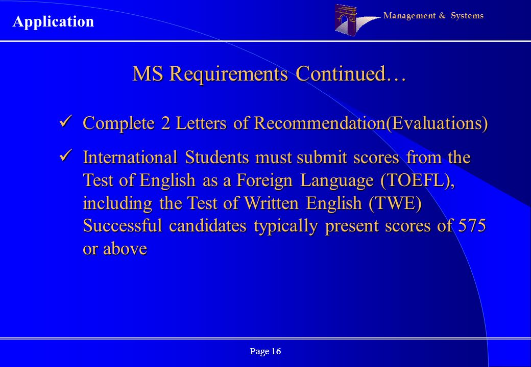 Management & Systems Page 16 MS Requirements Continued… Complete 2 Letters of Recommendation(Evaluations) Complete 2 Letters of Recommendation(Evaluat