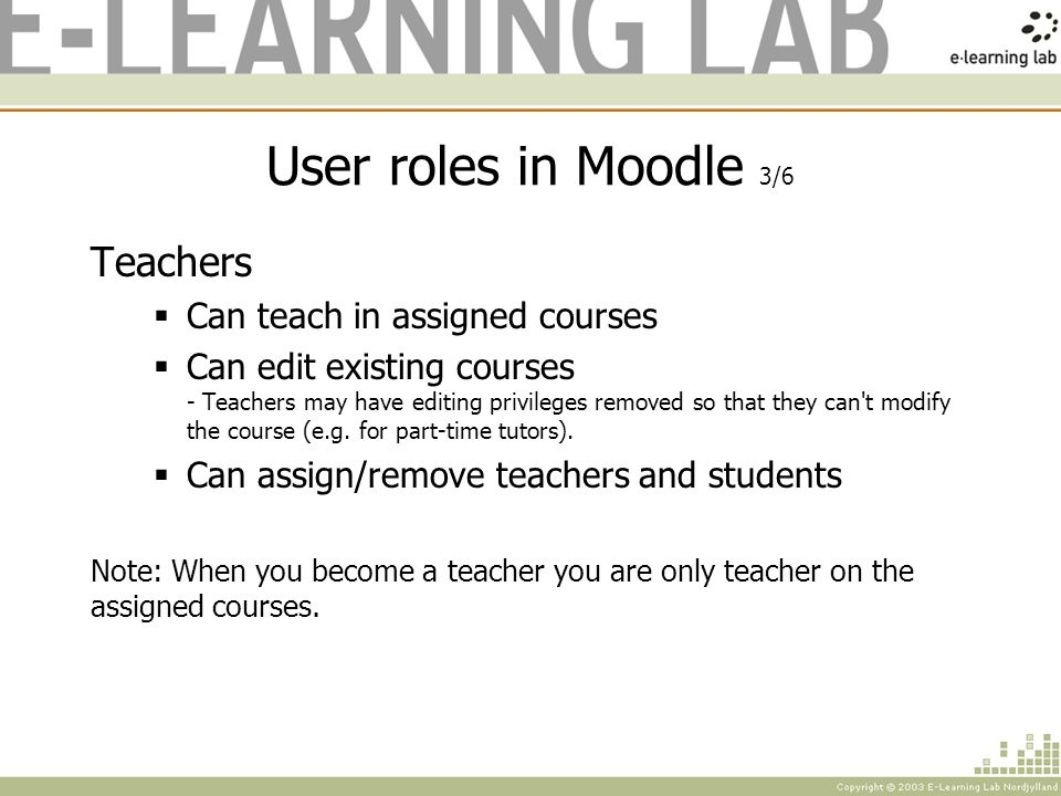 User roles in Moodle 4/6 Students Can attend courses Can upload their assignments to the server Can write entries in the discussion forum … much more …
