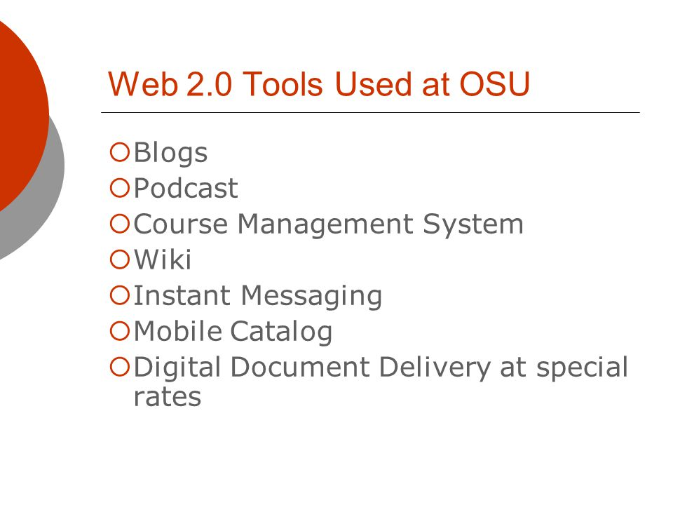 Web 2.0 Tools Used at OSU Blogs Podcast Course Management System Wiki Instant Messaging Mobile Catalog Digital Document Delivery at special rates