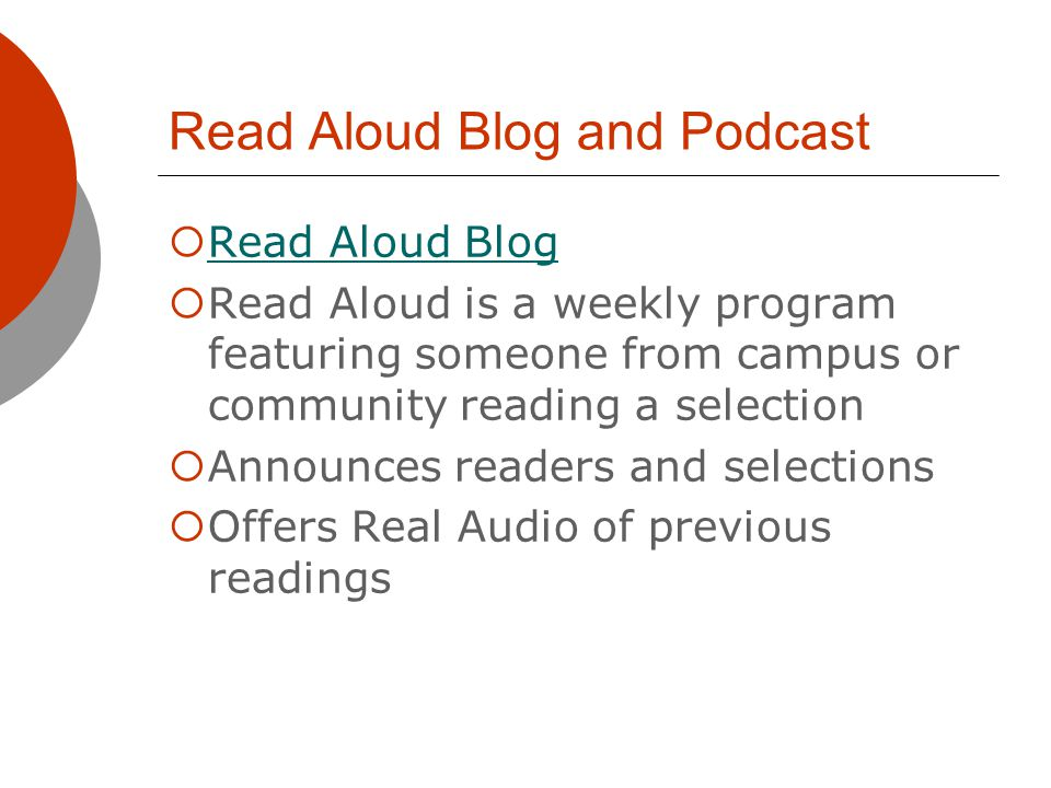 Read Aloud Blog and Podcast Read Aloud Blog Read Aloud is a weekly program featuring someone from campus or community reading a selection Announces readers and selections Offers Real Audio of previous readings
