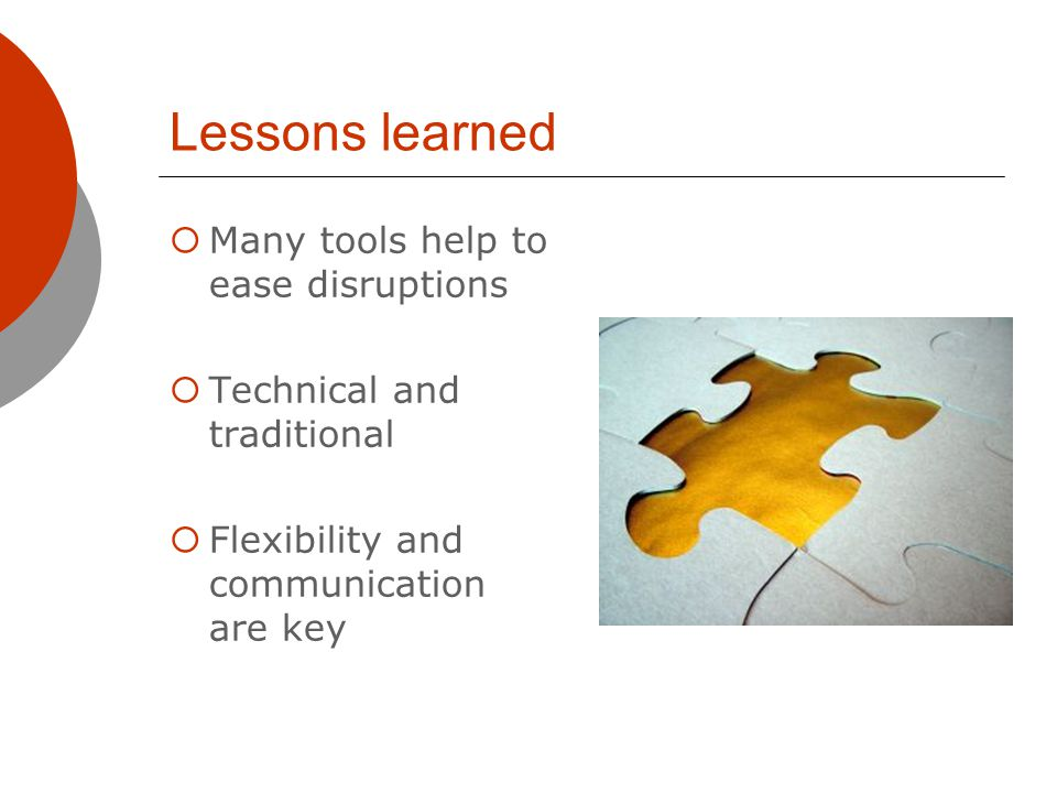 Lessons learned Many tools help to ease disruptions Technical and traditional Flexibility and communication are key