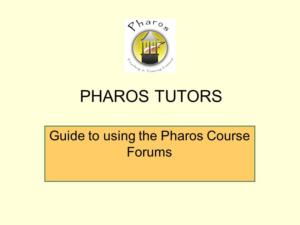 Guide to using the Pharos Course Forums PHAROS TUTORS