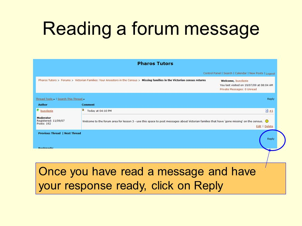 Once you have read a message and have your response ready, click on Reply Reading a forum message