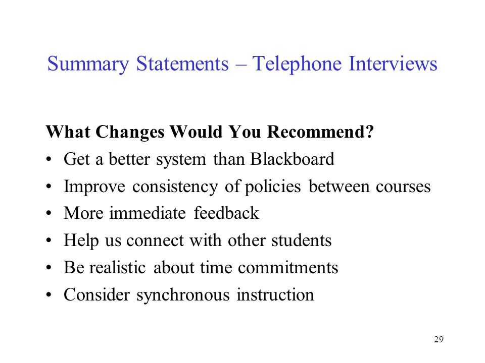 29 Summary Statements – Telephone Interviews What Changes Would You Recommend.