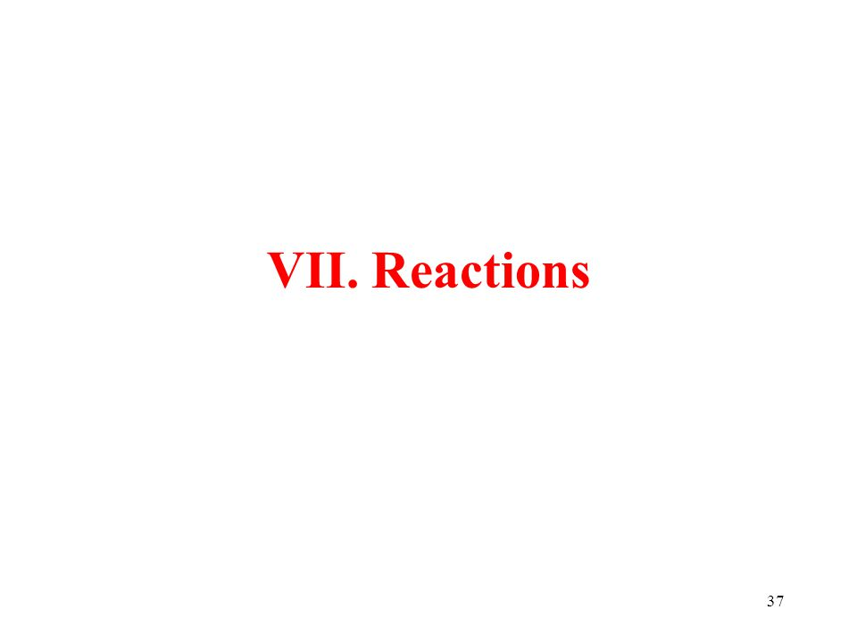 37 VII. Reactions