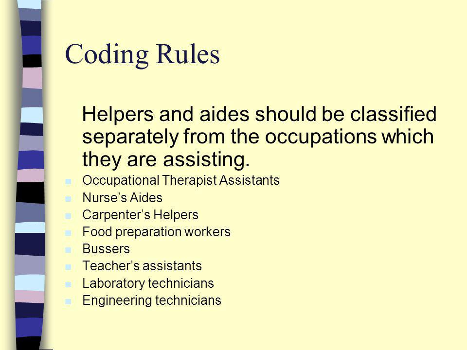 Coding Rules Helpers and aides should be classified separately from the occupations which they are assisting. n Occupational Therapist Assistants n Nu