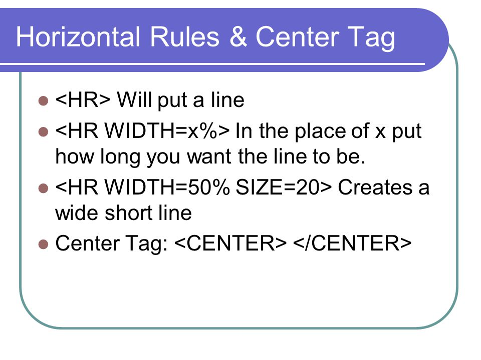 Horizontal Rules & Center Tag Will put a line In the place of x put how long you want the line to be.