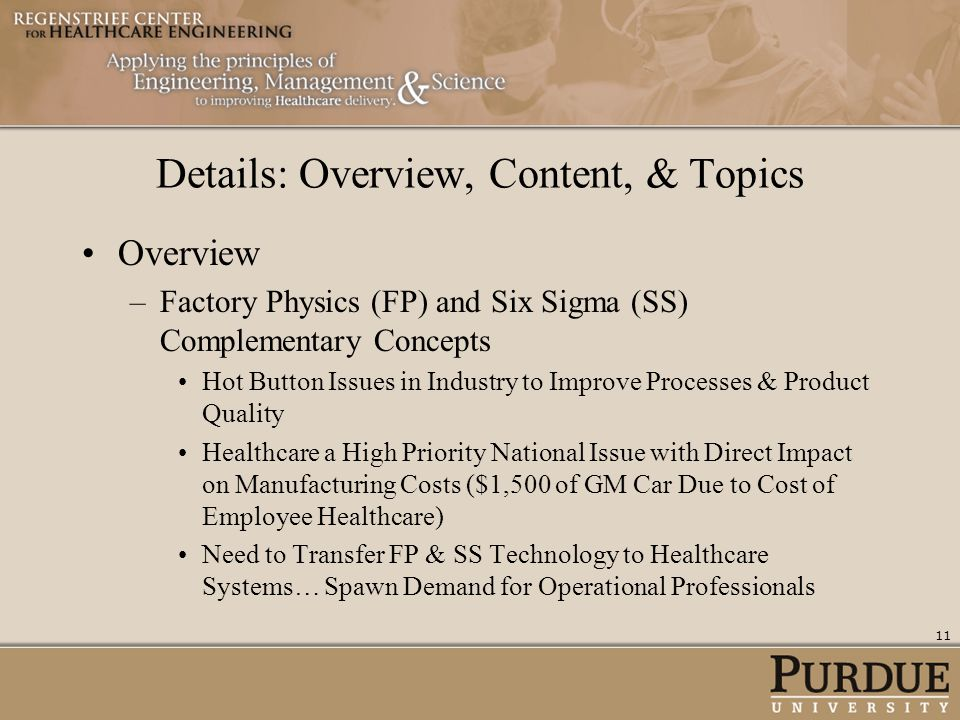 Details: Overview, Content, & Topics Overview –Factory Physics (FP) and Six Sigma (SS) Complementary Concepts Hot Button Issues in Industry to Improve