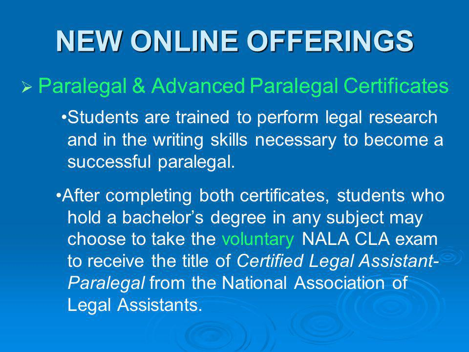 NEW ONLINE OFFERINGS Paralegal & Advanced Paralegal Certificates Students are trained to perform legal research and in the writing skills necessary to
