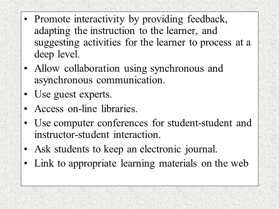On-line testing can be done to check learners achievement level and to provide appropriate feedback.