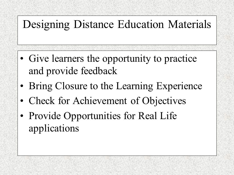Designing Distance Education Materials Provide opportunities for learning Activities to Motivate the Learners Activities to Explore to Find the Inform