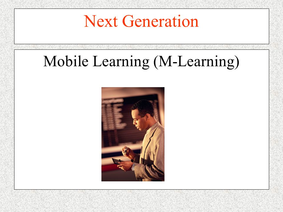 Next Generation Mobile Learning (M-Learning)