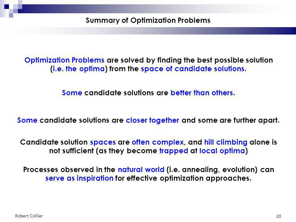 Robert Collier 20 Summary of Optimization Problems Optimization Problems are solved by finding the best possible solution (i.e.