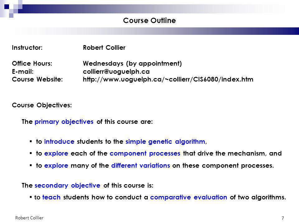Robert Collier 7 Course Outline Instructor:Robert Collier Office Hours:Wednesdays (by appointment) E-mail:collierr@uoguelph.ca Course Website:http://w